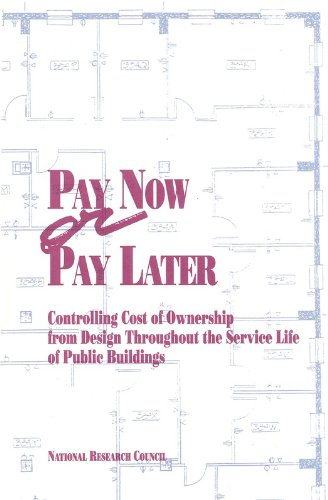 Nap: Pay Now Or Pay Later: Controlling Cost Of Ownership From Design Throughout The Service Life Of Public Buildings (pr Only)