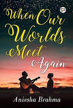 When Our Worlds Meet Again by [Aniesha Brahma]