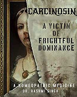 CARCINOSIN: A Victim of Frightful Dominance: A Homeopathic Book on Carcinosin (1 to 10 e-books collection 2) by [Dr. Rashmi Singh]