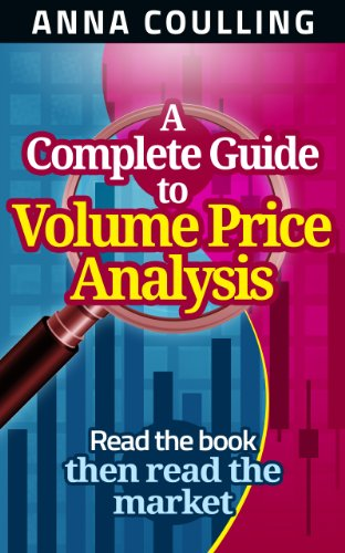 A Complete Guide To Volume Price Analysis: Read the book then read the market by [Anna Coulling]
